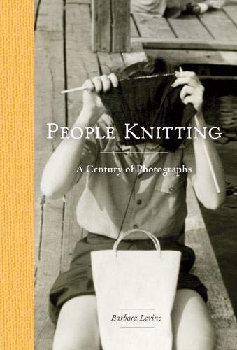 Levine, B: People Knitting: A Century of Photographs