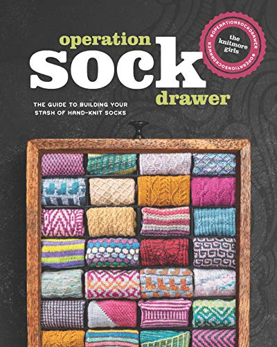Operation Sock Drawer: The Guide to Building Your Stash of Hand-Knit Socks