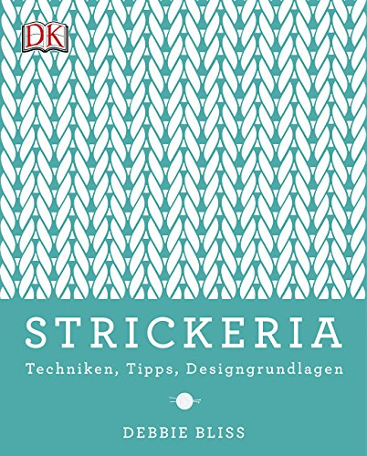 Strickeria: Techniken, Tipps, Designgrundlagen